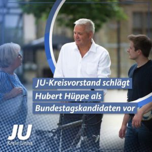 JU-Vorstand Kreis Unna nominiert Hubert Hüppe als Bundestagskandidat